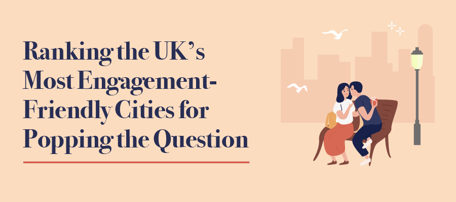Ranking the UK's Most Engagement Friendly Cities for Popping the Question